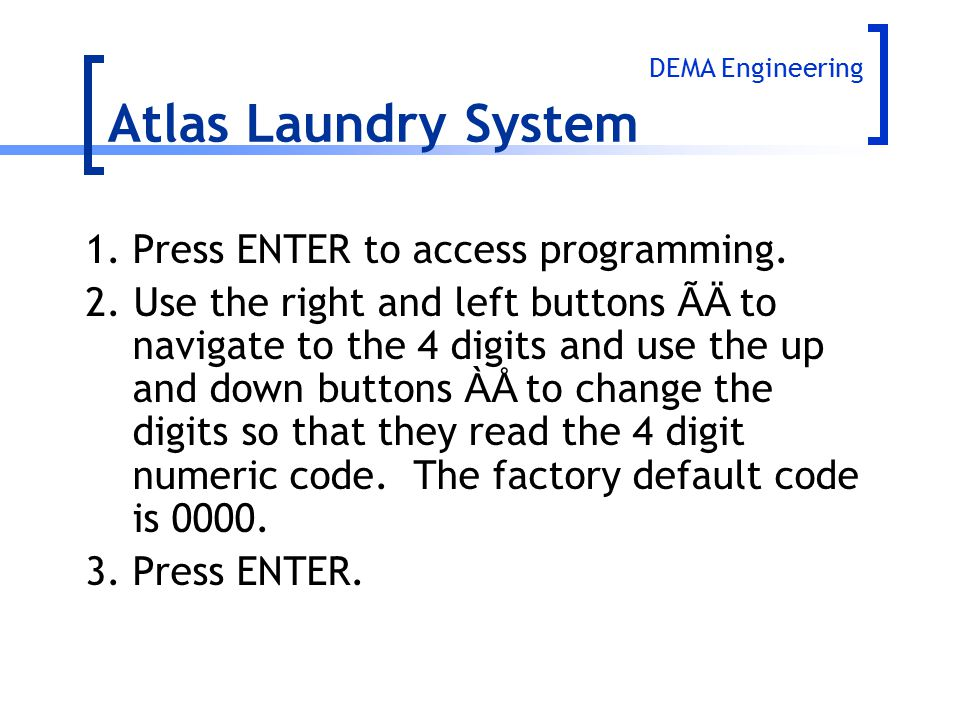 Atlas Laundry System 1. Press ENTER to access programming.