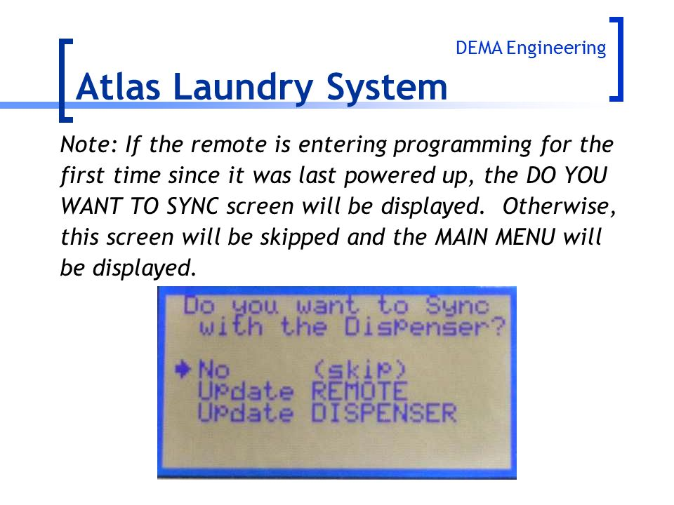 Atlas Laundry System DEMA Engineering. Note: If the remote is entering programming for the. first time since it was last powered up, the DO YOU.