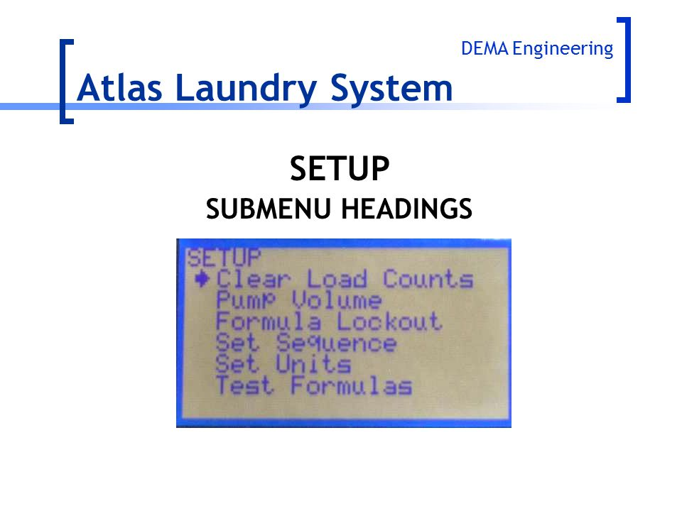 Atlas Laundry System DEMA Engineering SETUP SUBMENU HEADINGS