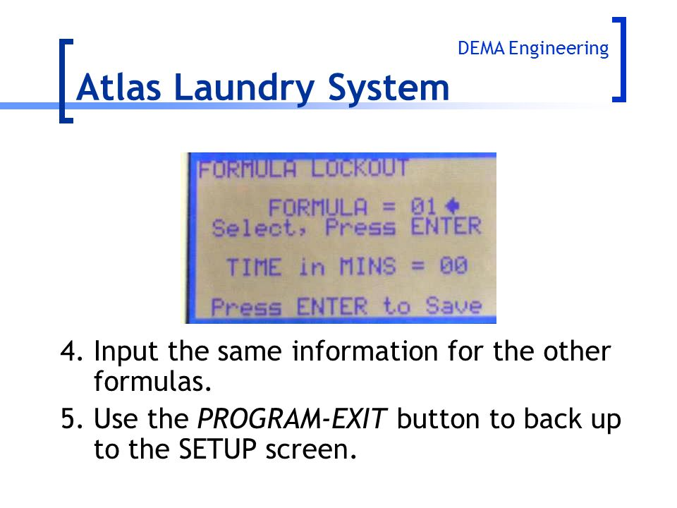 Atlas Laundry System DEMA Engineering. 4. Input the same information for the other formulas.
