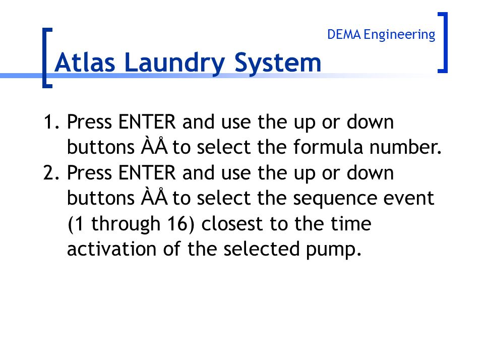 Atlas Laundry System 1. Press ENTER and use the up or down