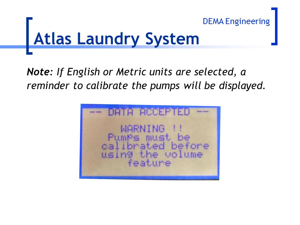Atlas Laundry System Note: If English or Metric units are selected, a
