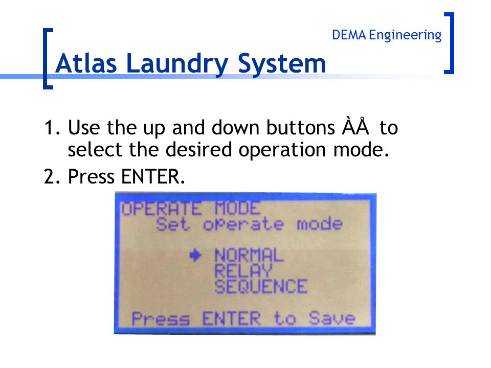 Atlas Laundry System DEMA Engineering. 1. Use the up and down buttons ÀÅ to select the desired operation mode.