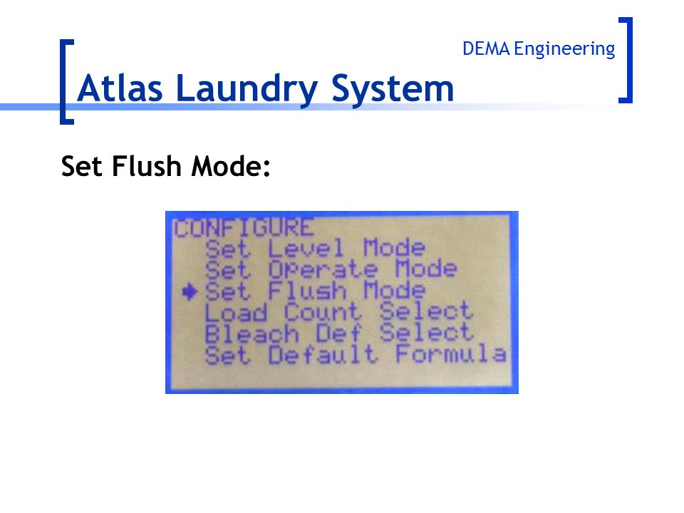 Atlas Laundry System DEMA Engineering Set Flush Mode:
