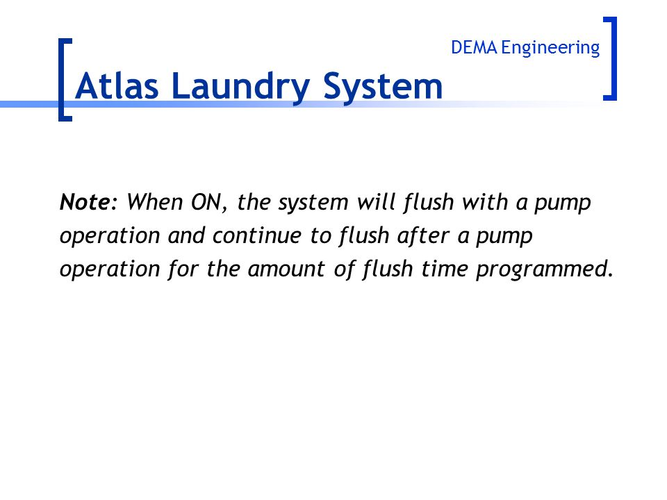 Atlas Laundry System Note: When ON, the system will flush with a pump