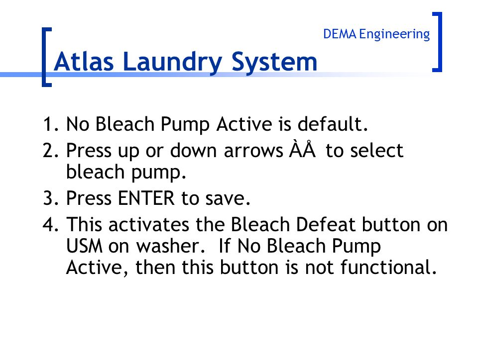 Atlas Laundry System 1. No Bleach Pump Active is default.