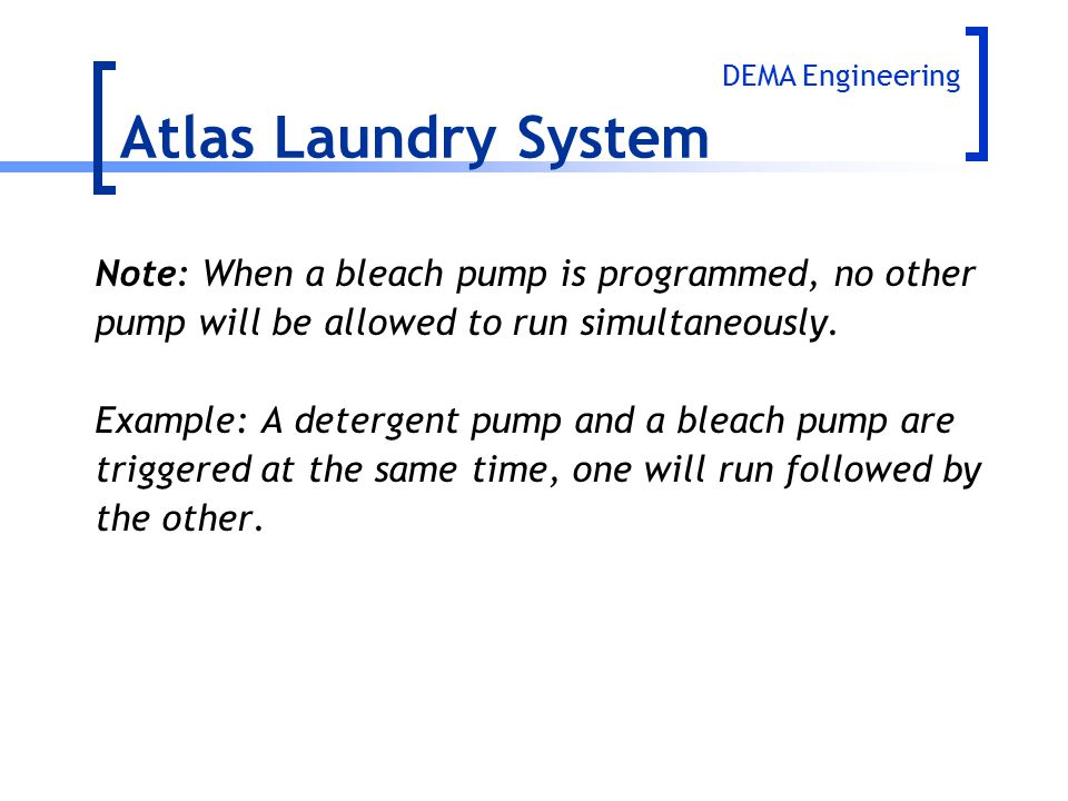 Atlas Laundry System Note: When a bleach pump is programmed, no other
