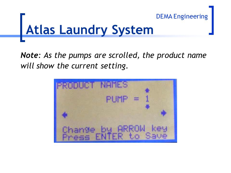 Atlas Laundry System Note: As the pumps are scrolled, the product name