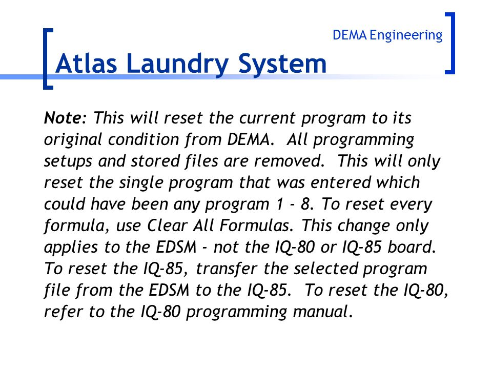Atlas Laundry System Note: This will reset the current program to its