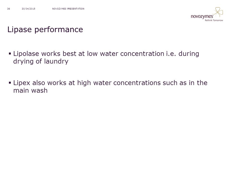 13/04/2017 NOVOZYMES PRESENTATION. Lipase performance. Lipolase works best at low water concentration i.e. during drying of laundry.