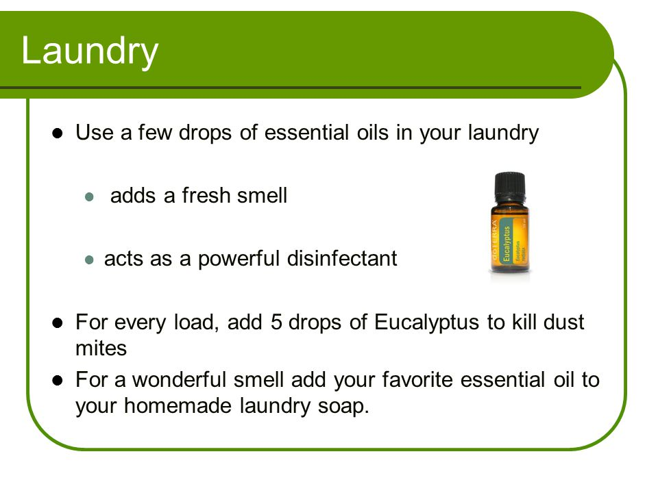 Laundry Use a few drops of essential oils in your laundry