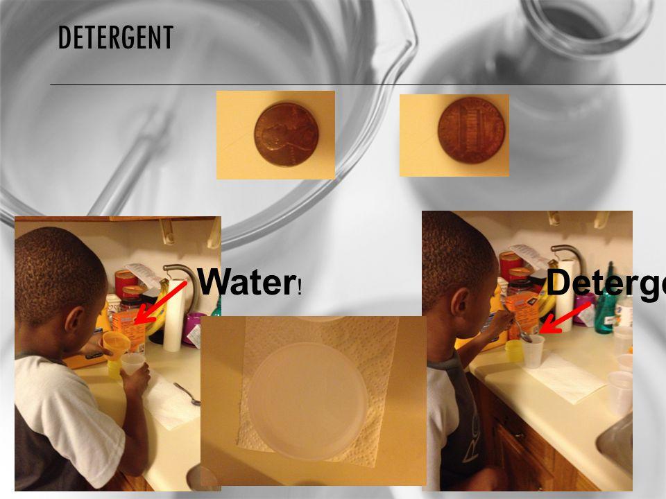 Detergent Water! Detergent!