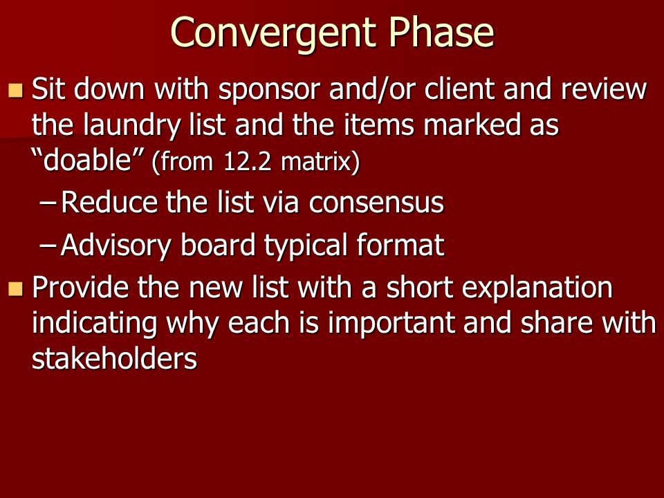 Convergent Phase Sit down with sponsor and/or client and review the laundry list and the items marked as doable (from 12.2 matrix)