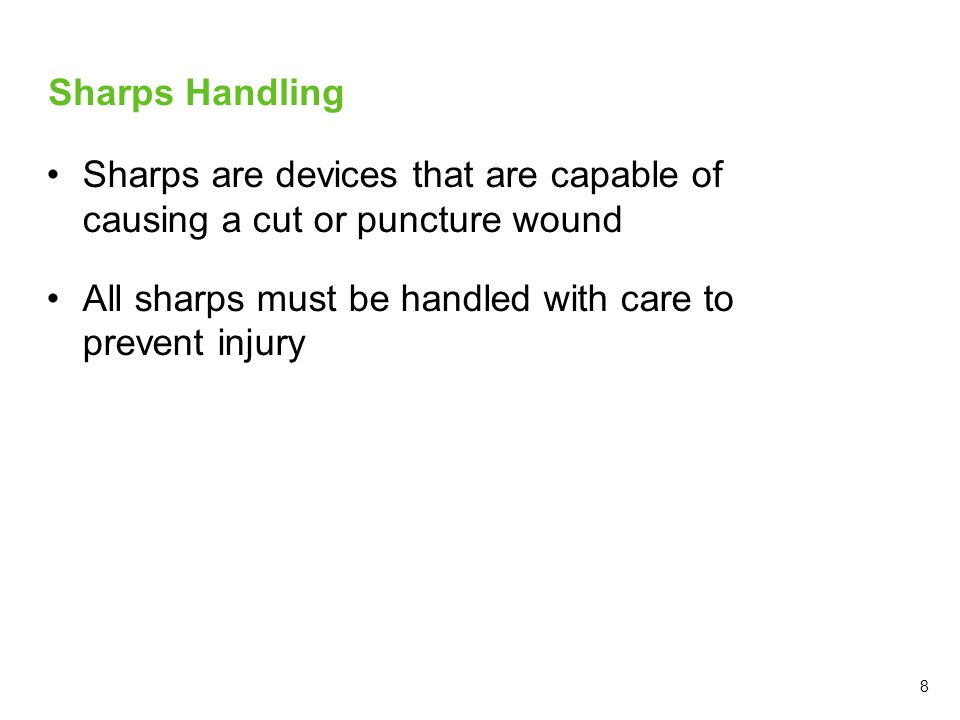 Sharps are devices that are capable of causing a cut or puncture wound