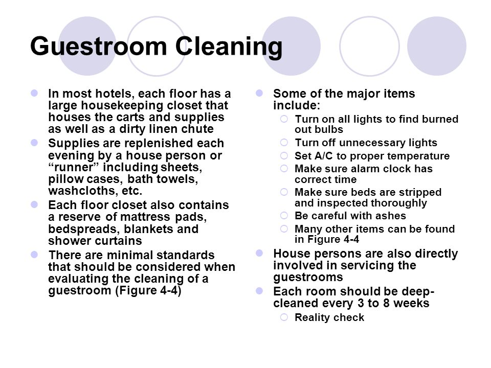 Guestroom Cleaning In most hotels, each floor has a large housekeeping closet that houses the carts and supplies as well as a dirty linen chute.