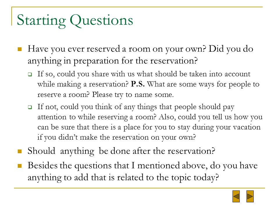 Starting Questions Have you ever reserved a room on your own Did you do anything in preparation for the reservation