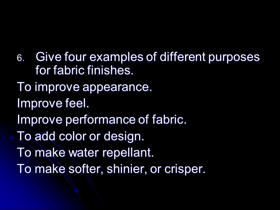 Give four examples of different purposes for fabric finishes.