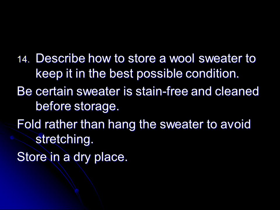 Describe how to store a wool sweater to keep it in the best possible condition.