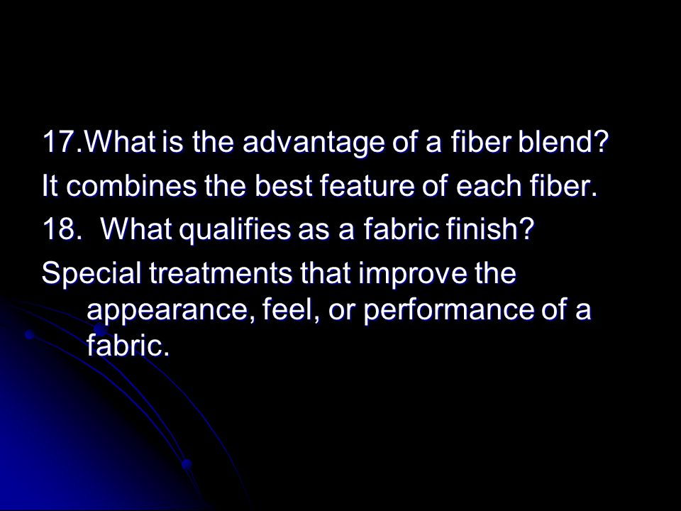 17.What is the advantage of a fiber blend