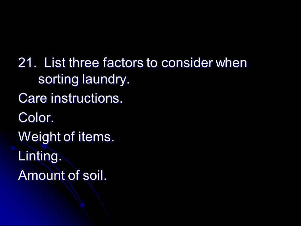 21. List three factors to consider when sorting laundry.