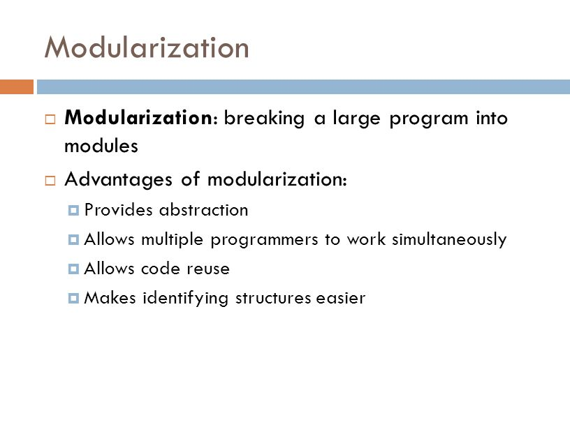 Modularization Modularization: breaking a large program into modules
