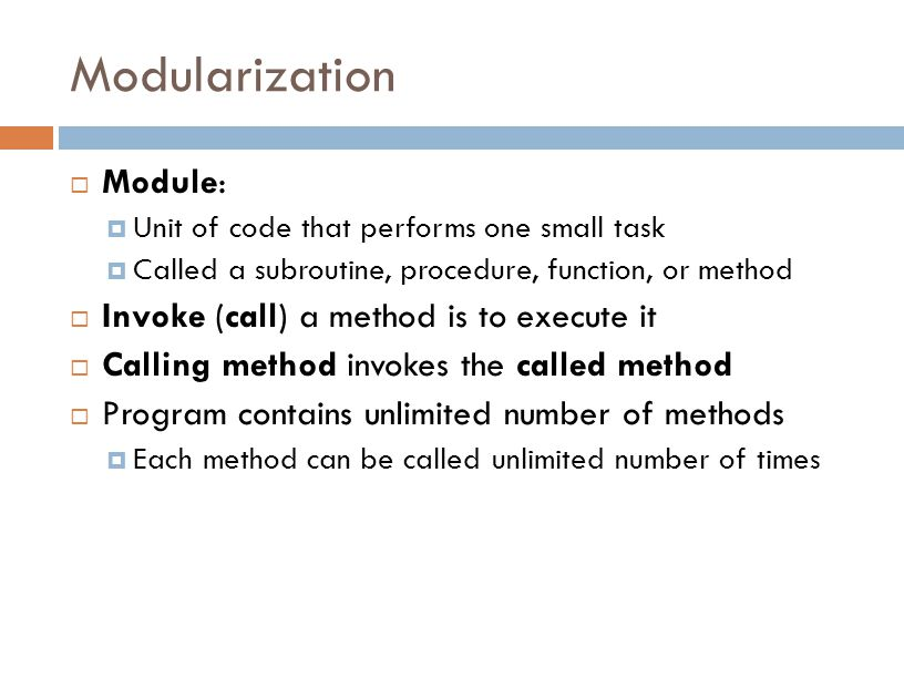 Modularization Module: Invoke (call) a method is to execute it