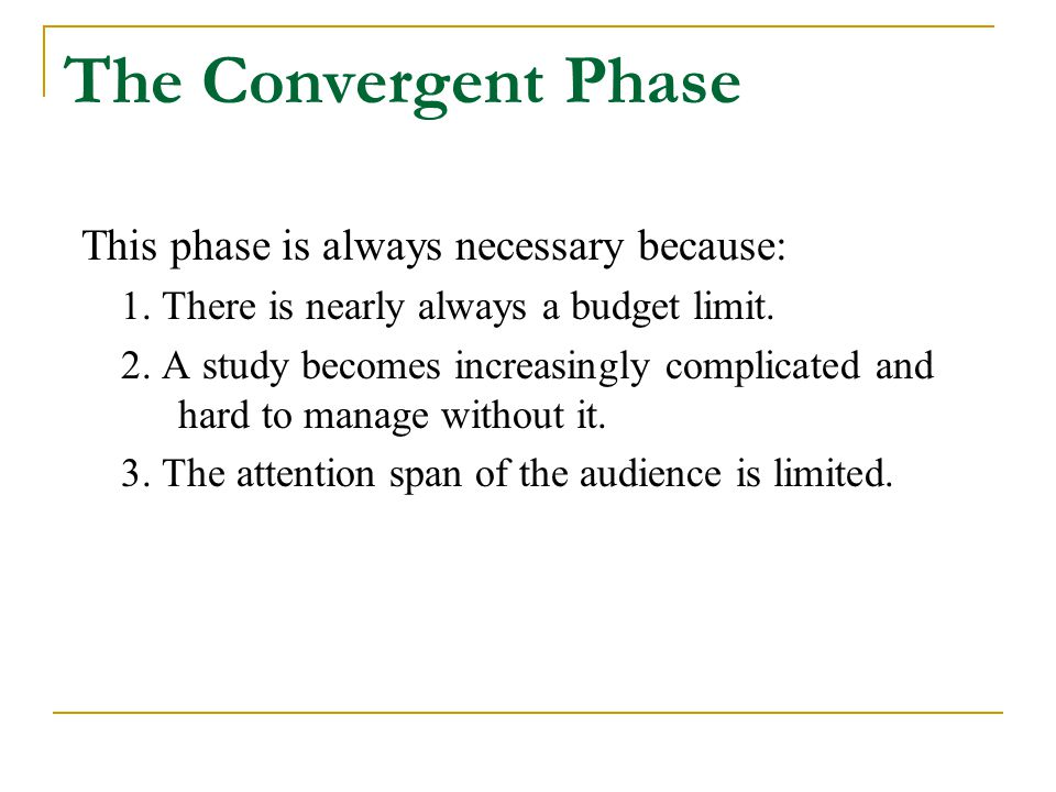 The Convergent Phase This phase is always necessary because:
