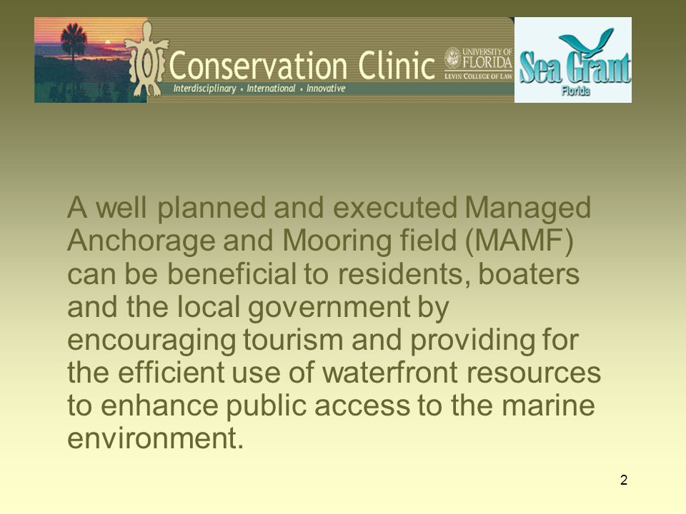 A well planned and executed Managed Anchorage and Mooring field (MAMF) can be beneficial to residents, boaters and the local government by encouraging tourism and providing for the efficient use of waterfront resources to enhance public access to the marine environment.