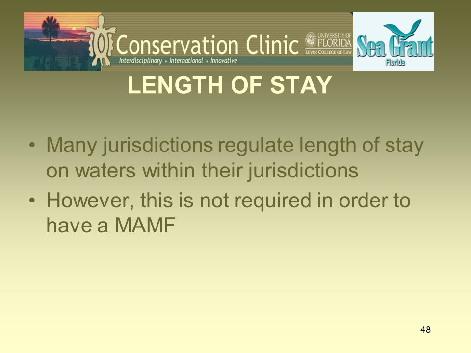 LENGTH OF STAY Many jurisdictions regulate length of stay on waters within their jurisdictions.