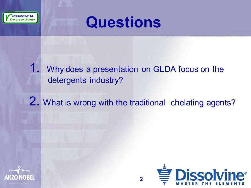Questions 1. Why does a presentation on GLDA focus on the detergents industry 2. What is wrong with the traditional chelating agents