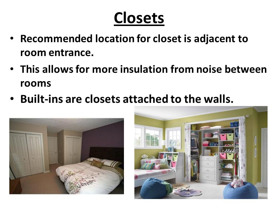 Closets Built-ins are closets attached to the walls.