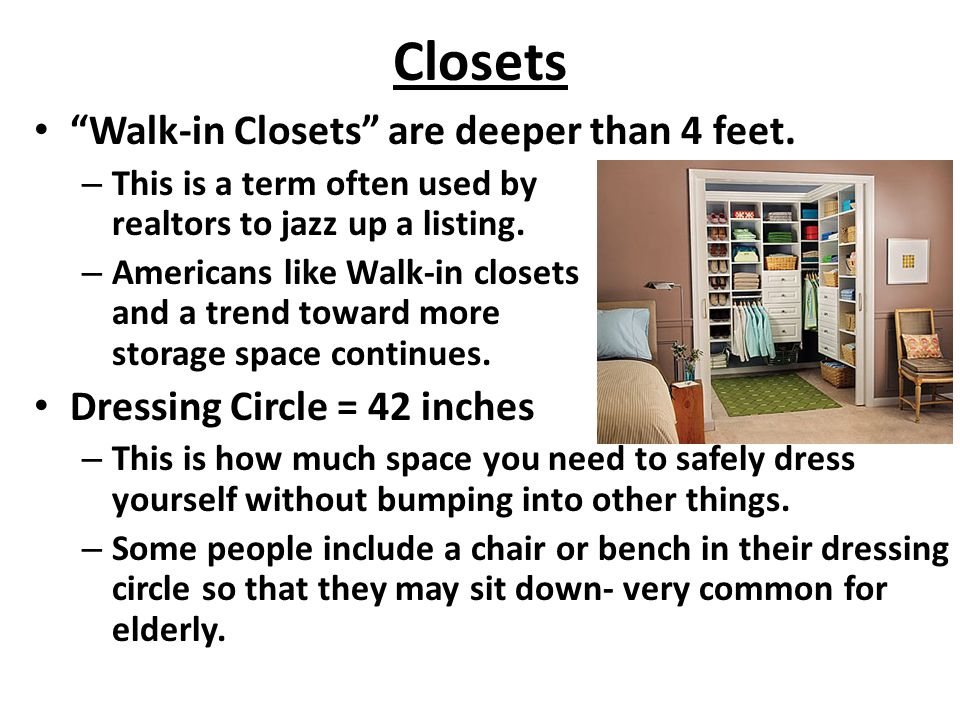 Closets Walk-in Closets are deeper than 4 feet.