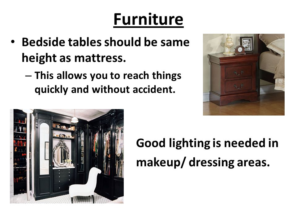 Furniture Bedside tables should be same height as mattress.