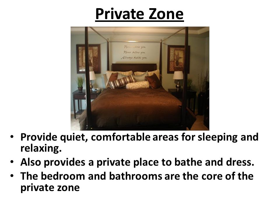 Private Zone Provide quiet, comfortable areas for sleeping and relaxing. Also provides a private place to bathe and dress.