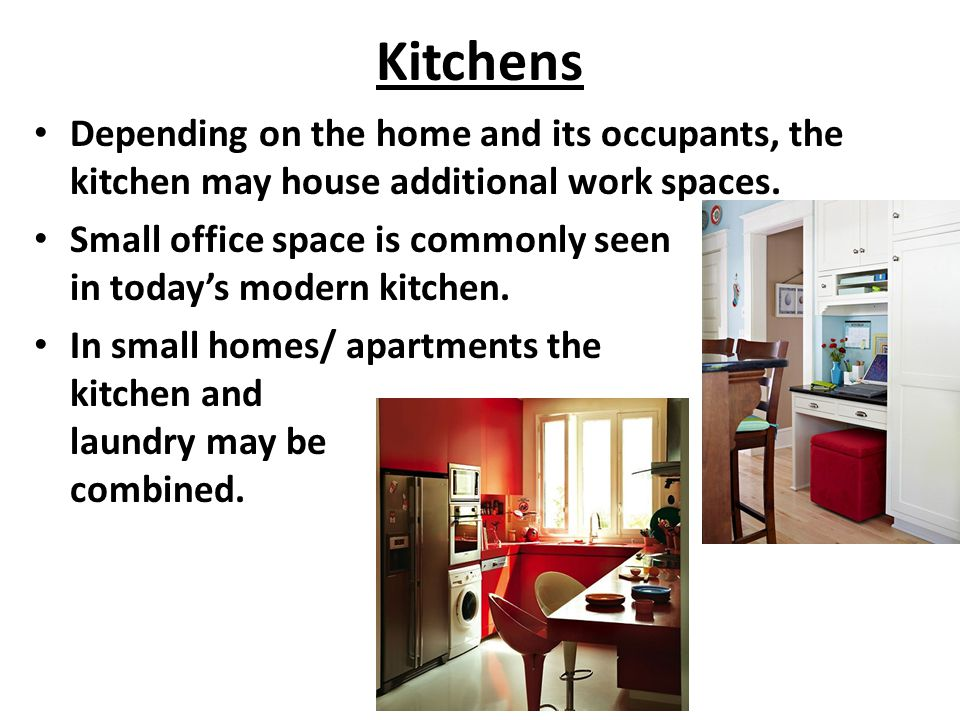 Kitchens Depending on the home and its occupants, the kitchen may house additional work spaces.