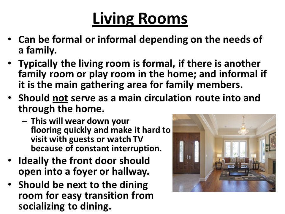 Living Rooms Can be formal or informal depending on the needs of a family.