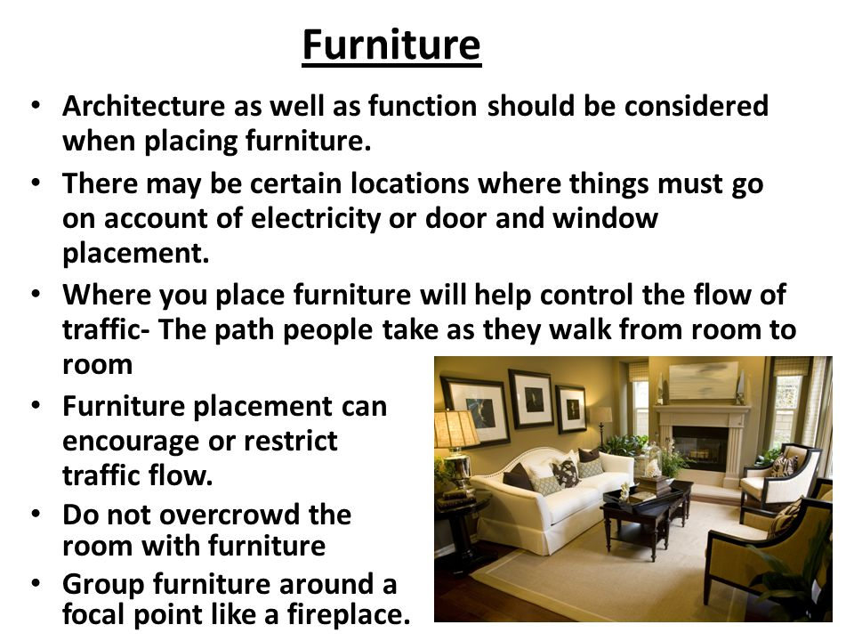 Furniture Architecture as well as function should be considered when placing furniture.