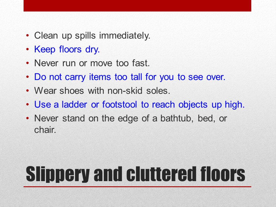 Slippery and cluttered floors