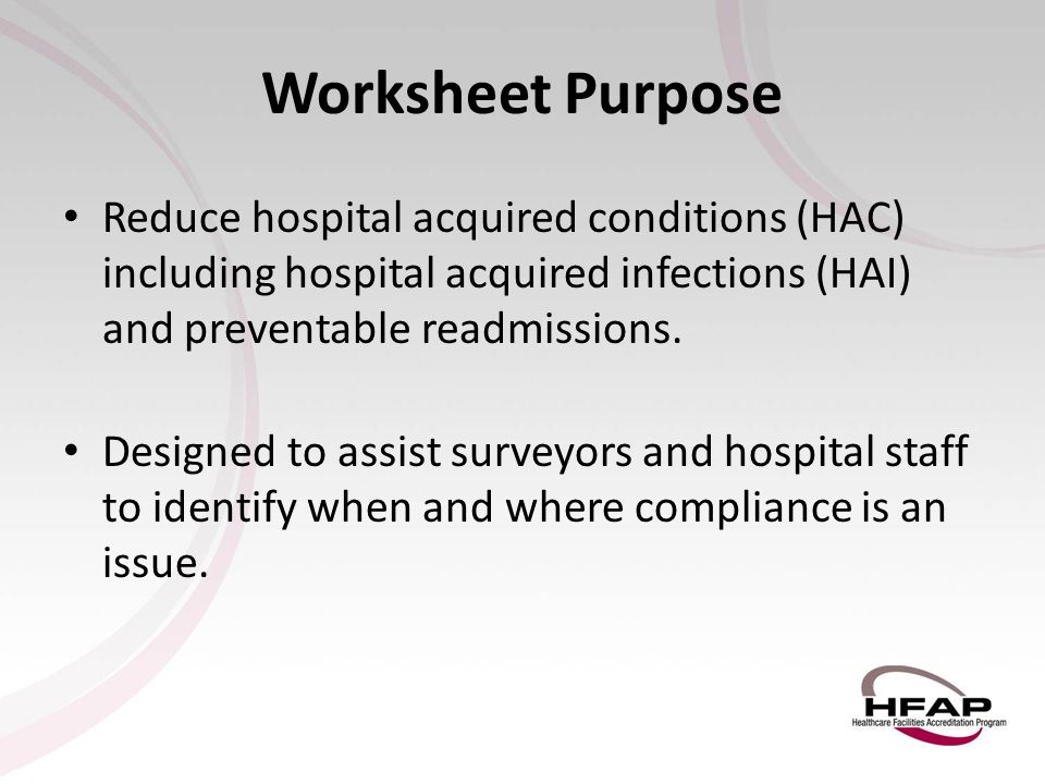 Worksheet Purpose Reduce hospital acquired conditions (HAC) including hospital acquired infections (HAI) and preventable readmissions.