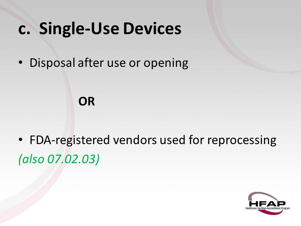 c. Single-Use Devices Disposal after use or opening OR