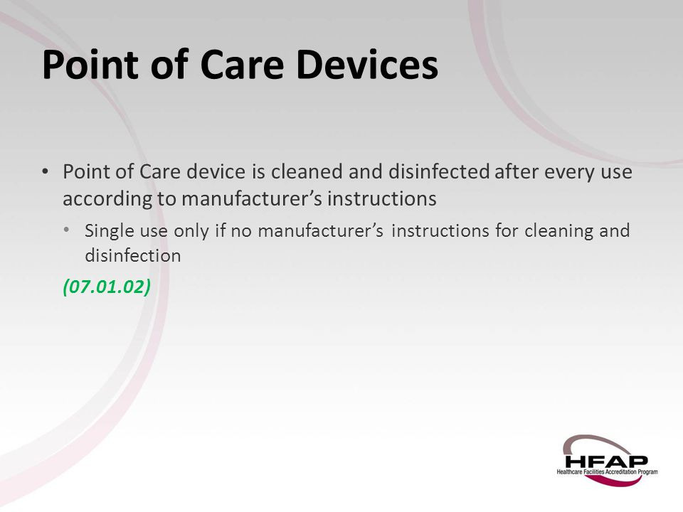 Point of Care Devices Point of Care device is cleaned and disinfected after every use according to manufacturer's instructions.