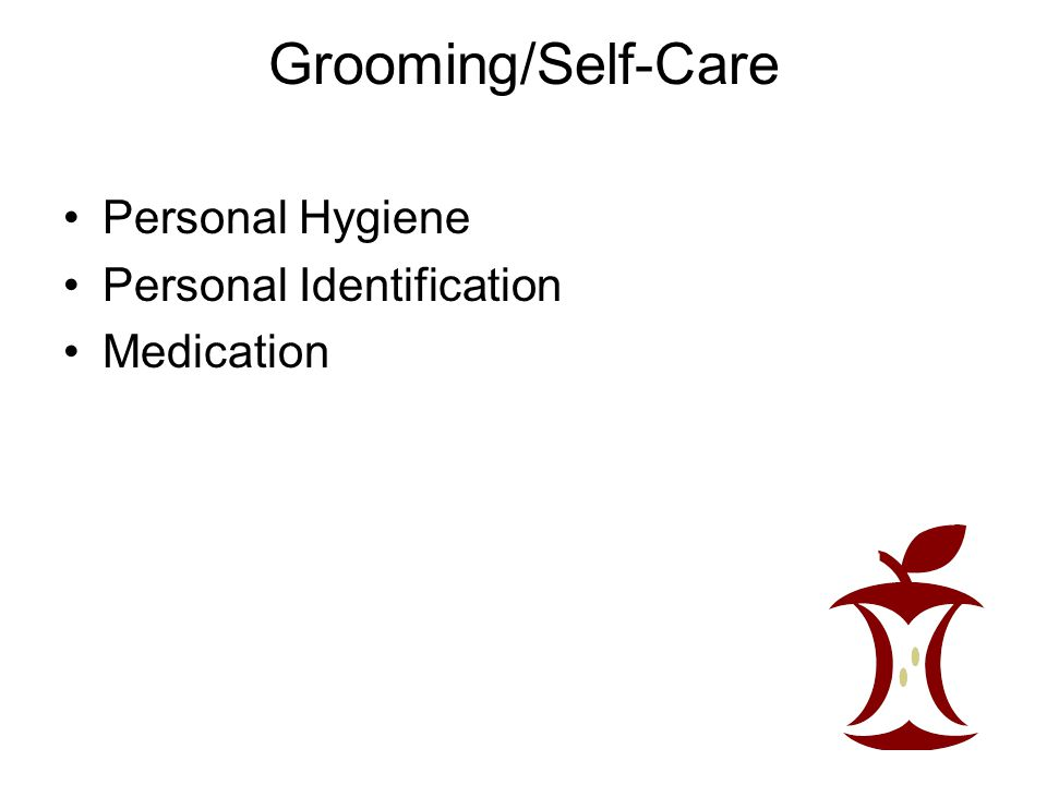 Grooming/Self-Care Personal Hygiene Personal Identification Medication