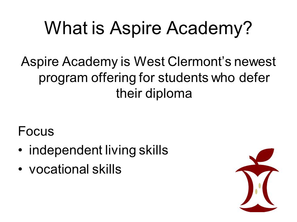 What is Aspire Academy Aspire Academy is West Clermont's newest program offering for students who defer their diploma.