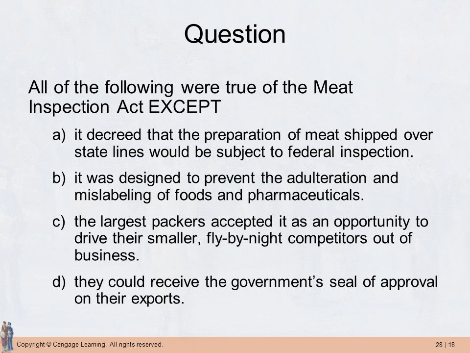 Question All of the following were true of the Meat Inspection Act EXCEPT.