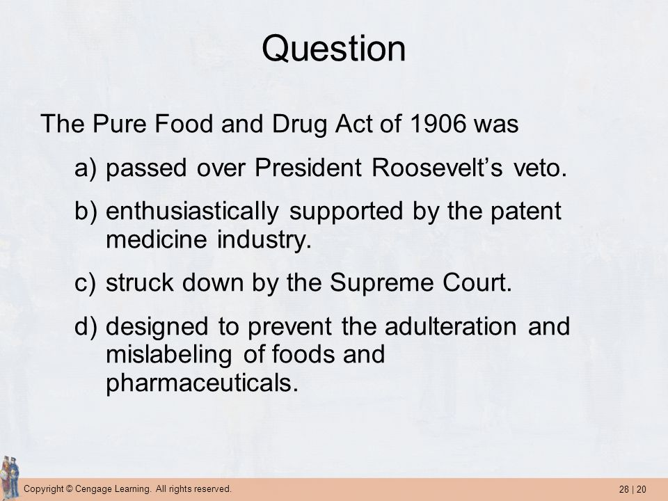 Question The Pure Food and Drug Act of 1906 was