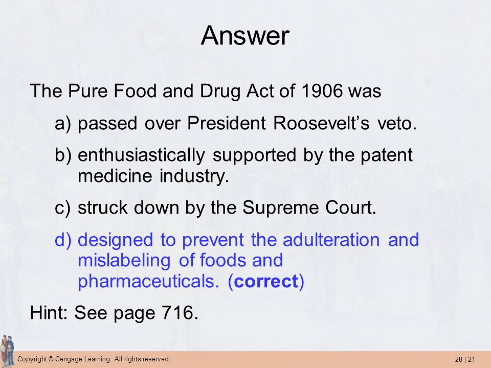 Answer The Pure Food and Drug Act of 1906 was