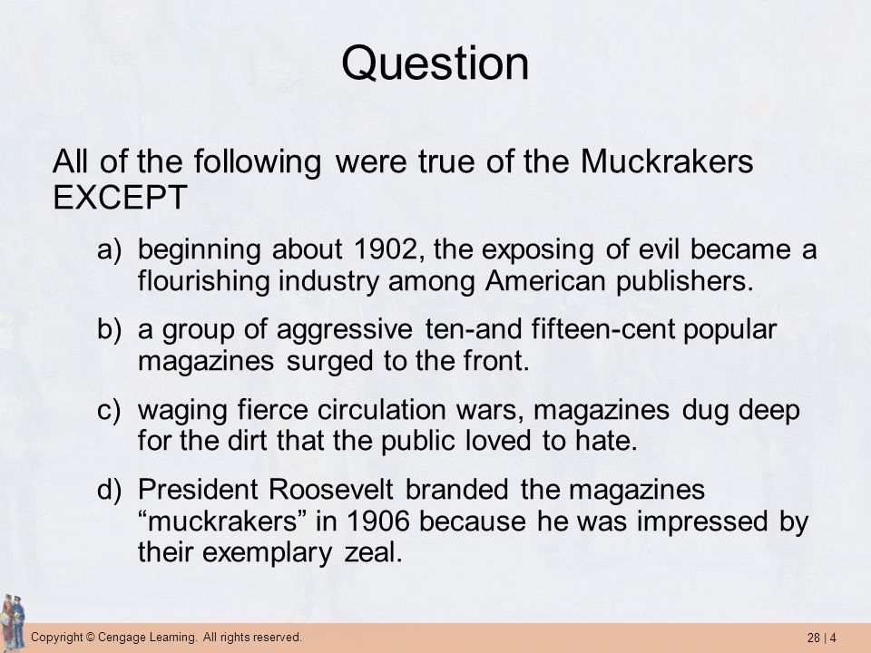 Question All of the following were true of the Muckrakers EXCEPT