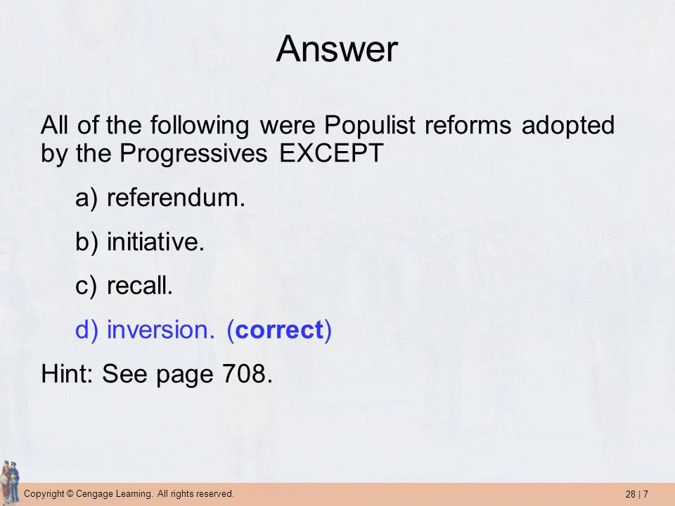 Answer All of the following were Populist reforms adopted by the Progressives EXCEPT. referendum. initiative.