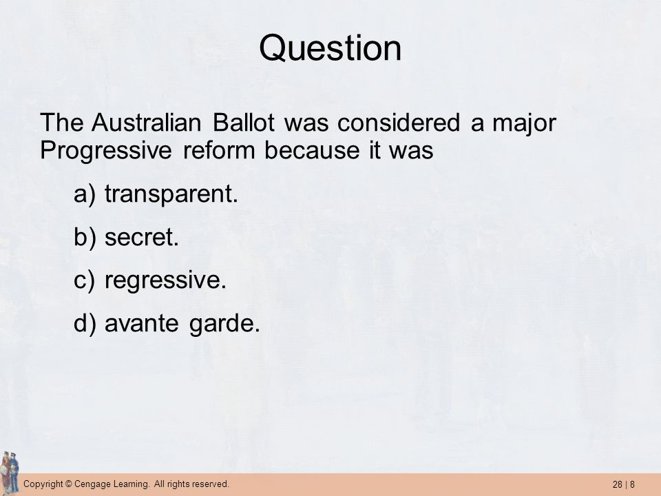 Question The Australian Ballot was considered a major Progressive reform because it was. transparent.