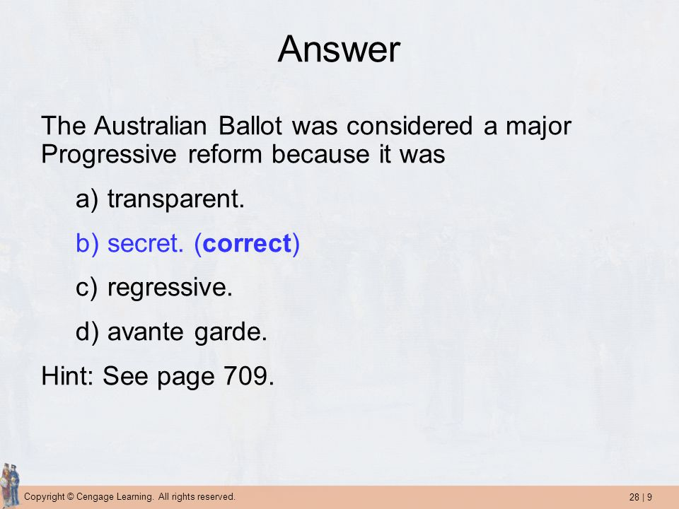 Answer The Australian Ballot was considered a major Progressive reform because it was. transparent.